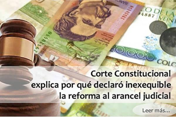 Corte Constitucional explica por qué declaró inexequible la reforma al arancel judicial